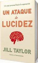 Un ataque de lucidez de Jill B. Taylor